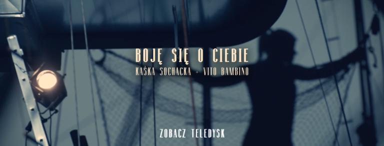 "Kaśka Sochacka i Vito Bambino w piosence ""Boję się o Ciebie"""